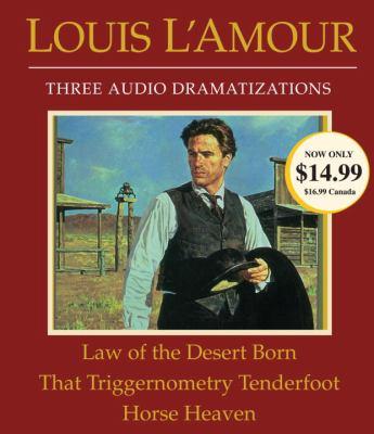 Law of the Desert Born/That Triggernometry Tenderfoot/Horse Heaven: Three Audio Dramatizations 9780739383827