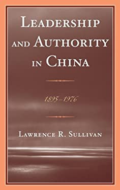 Leadership and Authority in China: 1895-1976 9780739171547