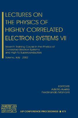 Lectures on the Physics of Highly Correlated Electron Systems VII: Seventh Training Course in the Physics of Correlated Electron Systems and High-Tc S 9780735401471