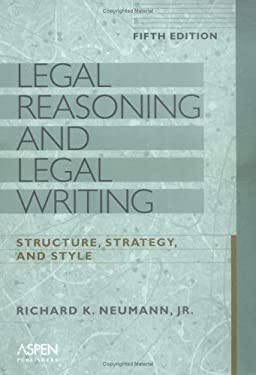 Legal Reasoning and Legal Writing: Structure, Strategy, and Style, Fifth Edition 9780735546554
