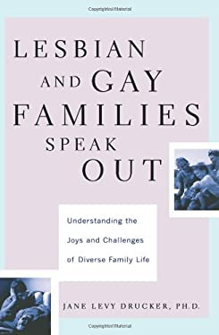 Lesbian and Gay Families Speak Out: Understanding the Joys and Challenges of Diverse Family Life 9780738204666