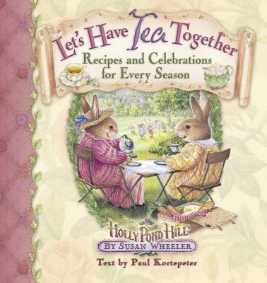 Let's Have Tea Together: Recipes and Celebrations for Every Season 9780736910439