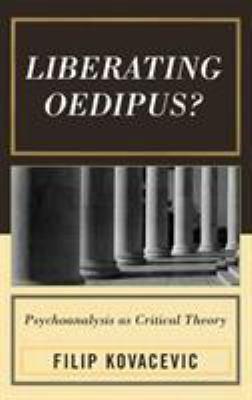 Liberating Oedipus?: Psychoanalysis as Critical Theory