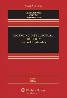 Licensing Intellectual Property: Law and Application 9780735599727