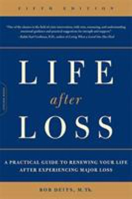 Life After Loss: A Practical Guide to Renewing Your Life After Experiencing Major Loss 9780738213460