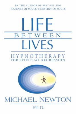 Life Between Lives: Hypnotherapy for Spiritual Regression 9780738704654
