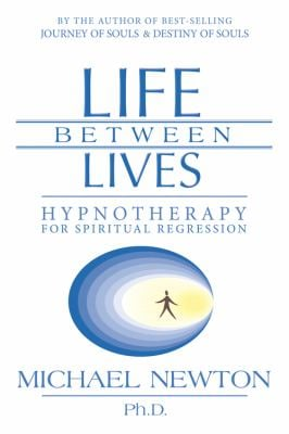 Life Between Lives: Hypnotherapy for Spiritual Regression