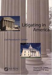 Litigating in America: Civil Procedure in Context