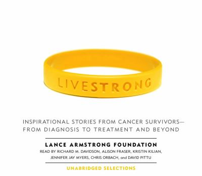 Live Strong: Inspirational Stories from Cancer Survivors- From Diagnosis to Treatment and Beyond 9780739322710