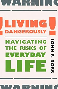 Living Dangerously: Navigating the Risks of Everyday Life 9780738203218