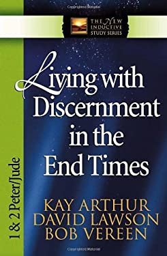 Living with Discernment in the End Times: 1 & 2 Peter and Jude 9780736904469