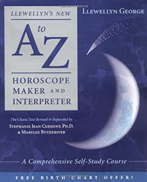 Llewellyn's New A to Z Horoscope Maker and Interpreter: A Comprehensive Self-Study Course 9780738703220
