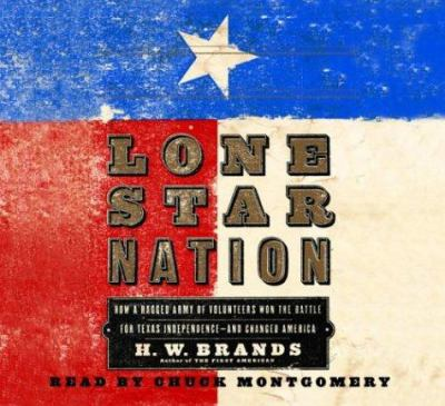Lone Star Nation: The Texas Revolution and the Triumph of American Democracy 9780739310137