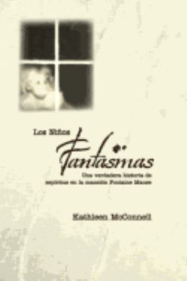 Los Ninos Fantasmas: Una Verdadera Historia de Espiritus en la Mansion Fontaine Manse = Don't Call Them Ghosts 9780738708768