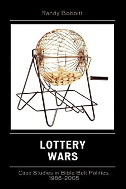 Lottery Wars: Case Studies in Bible Belt Politics, 1986-2005 9780739117378