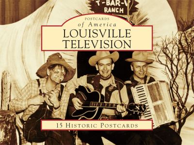 Louisville Television: 15 Historic Postcards 9780738587028