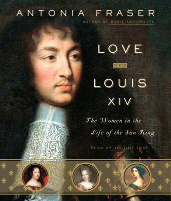 Love and Louis XIV: The Women in the Life of the Sun King 9780739339572