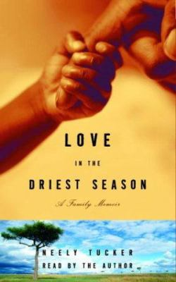 Love in the Driest Season: A Family Memoir 9780739310700
