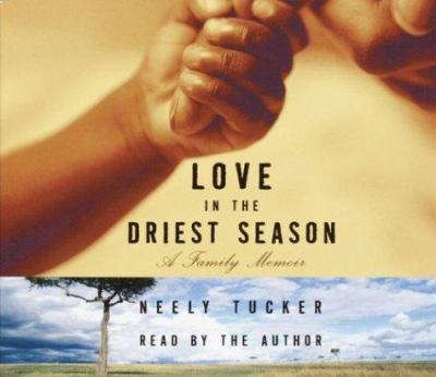 Love in the Driest Season: A Family Memoir 9780739310717
