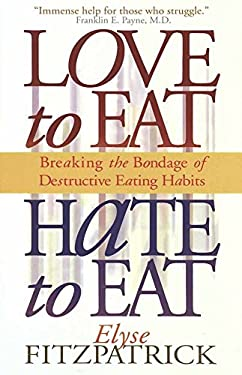 Love to Eat, Hate to Eat: Breaking the Bondage of Destructive Eating Habits 9780736900133