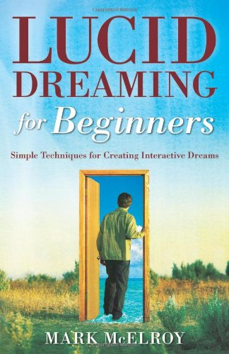 Lucid Dreaming for Beginners: Simple Techniques for Creating Interactive Dreams 9780738708874