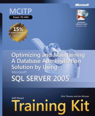 MCITP Self-Paced Training Kit (Exam 70-444): Optimizing and Maintaining a Database Administration Solution Using Microsoft SQL Server(tm) 2005 [With C 9780735622548