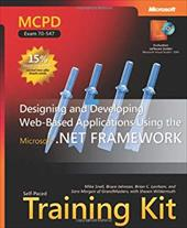 MCPD Self-Paced Training Kit: Designing and Developing Web-Based Applications Using the Microsoft.NET Framework [With CDROM]