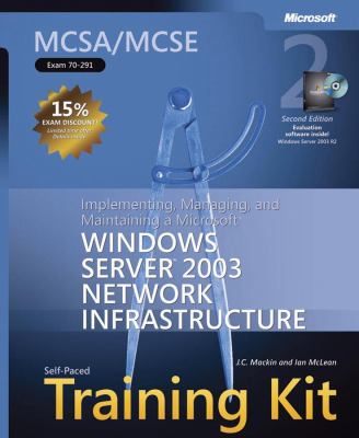 MCSA/MCSE Self-Paced Training Kit (Exam 70-291): Implementing, Managing, and Maintaining a Microsoft Windows Server 2003 Network Infrastructure [With 9780735622883