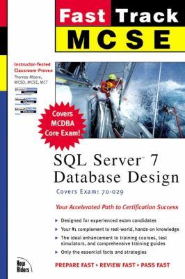 MCSE Fast Track: SQL Server 7 Database Design Exam 70-029 9780735700406