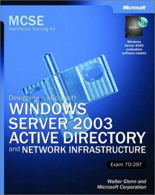 MCSE Self-Paced Training Kit: (Exam 70-297); Designing a Microsoft Windows Server 2003 Active Directory and Network Infrastructure [With CDROM] 9780735619708