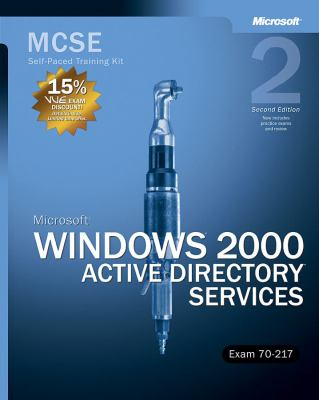 MCSE Self-Paced Training Kit (Exam 70-217): Microsoft Windows 2000 Active Directory Services: Microsoft(r) Windows(r) 2000 Active Directory(r) Service 9780735617599