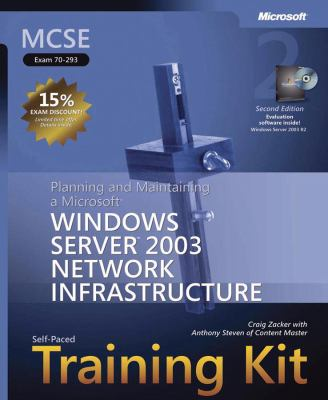 MCSE Self-Paced Training Kit (Exam 70-293): Planning and Maintaining a Microsoft Windows Server 2003 Network Infrastructure [With CDROM] 9780735622876