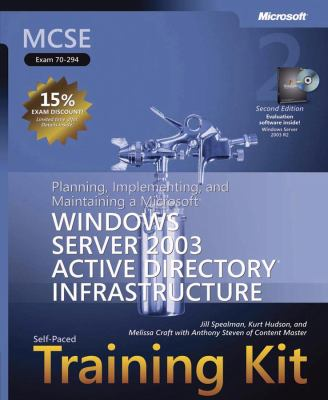 MCSE Self-Paced Training Kit (Exam 70-294): Planning, Implementing, and Maintaining a Microsoft Windows Server 2003 Active Directory Infrastructure [W 9780735622869