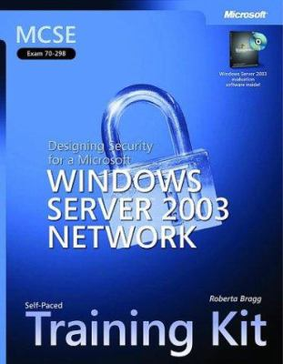 MCSE Self-Paced Training Kit (Exam 70-298): Designing Security for a Microsoft Windows Server 2003 Network [With CDROM] 9780735619692
