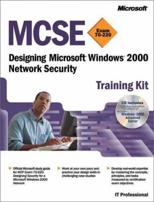 MCSE Training Kit (Exam 70-220): Designing Microsoft Windows 2000 Network Security: Designing Microsoft(r) Windows(r) 2000 Network Security [With 1] 9780735611344
