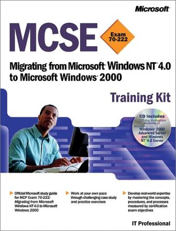 MCSE Training Kit (Exam 70-222): Migrating from Microsoft Windows NT 4.0 to Microsoft Windows 2000 [With 2 CDROMs] 9780735612396