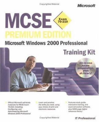 MCSE Training Kit--Premium Edition: Microsoft Windows 2000 Professional (Exam [With 3 CD's] 9780735613850