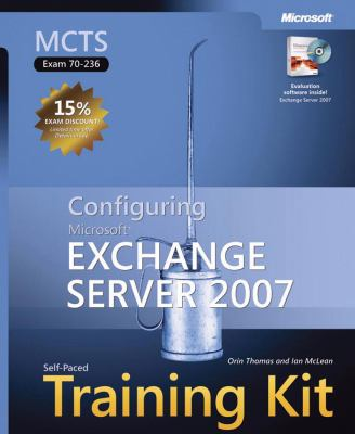 MCTS Self-Paced Training Kit (Exam 70-236): Configuring Microsoft Exchange Server 2007 [With CDROM] 9780735624108