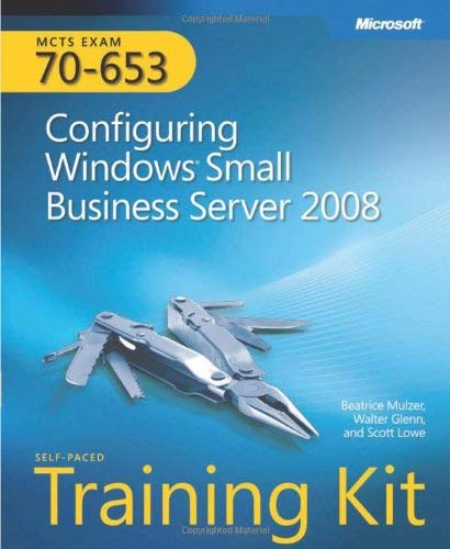 MCTS Self-Paced Training Kit (Exam 70-653): Configuring Windows Small Business Server 2008 [With CDROM] 9780735626782