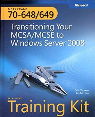 MCTS Self-Paced Training Kit (Exams 70-648 & 70-649): Transitioning Your MCSA/MCSE to Windows Server 2008 9780735626331