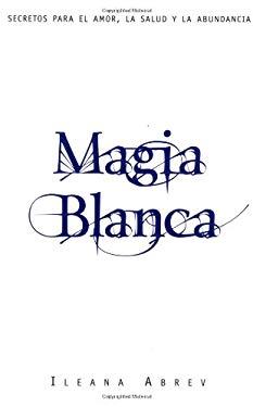 Magia Blanca: Secretos Para el Amor, la Salud y la Abundancia = White Spells 9780738700809