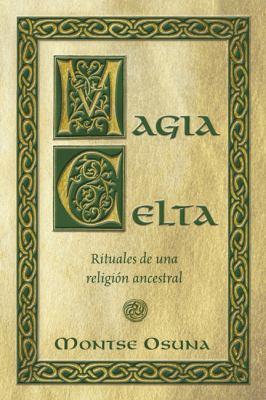 Magia Celta: Rituales de Una Religion Ancestral 9780738707594