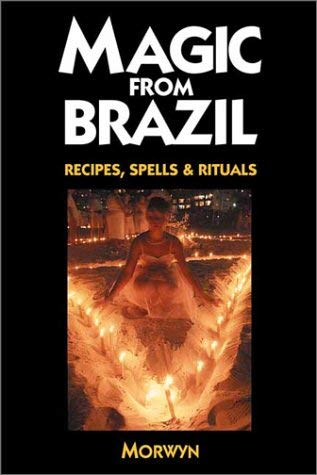 Magic from Brazil: Recipes, Spells & Rituals 9780738700441