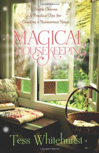 Magical Housekeeping: Simple Charms & Practical Tips for Creating a Harmonious Home 9780738719856