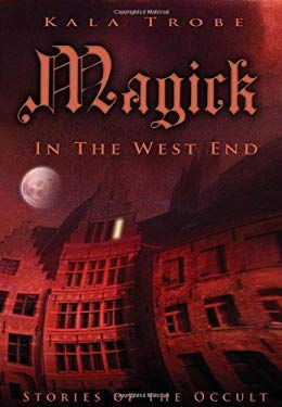 Magick in the West End: Stories of the Occult 9780738707792