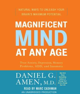 Magnificent Mind at Any Age: Natural Ways to Unleash Your Brain's Maximum Potential 9780739377215