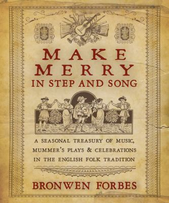 Make Merry in Step and Song: A Seasonal Treasury of Music, Mummer's Plays & Celebrations in the English Folk Tradition 9780738715001