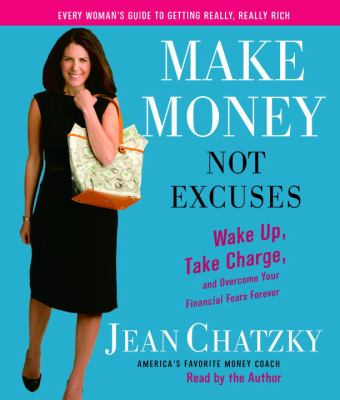 Make Money, Not Excuses: Wake Up, Take Charge, and Overcome Your Financial Fears Forever 9780739341902