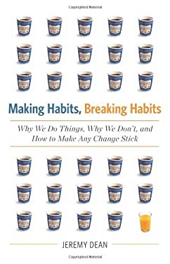Making Habits, Breaking Habits: Why We Do Things, Why We Don't, and How to Make Any Change Stick 9780738215983