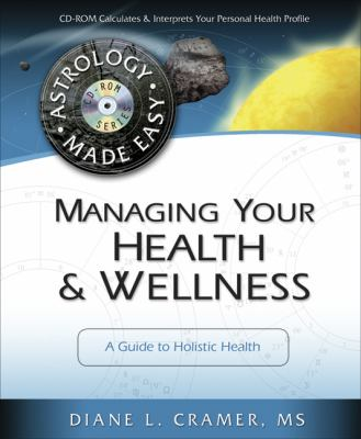 Managing Your Health & Wellness: A Guide to Holistic Health [With CDROM] 9780738708492